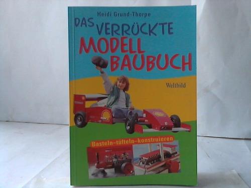 Das verrückte Modell Baubuch. Basteln - tüfteln - konstruieren