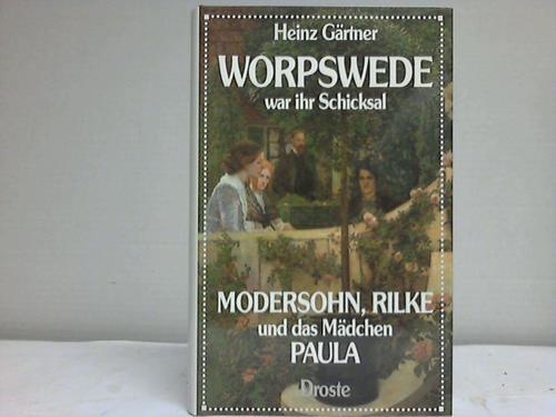 Worpswede war ihr Schicksal. Modersohn, Rilke und das Mädchen Paula. Ein e Liebesgeschichte der besonderen Art
