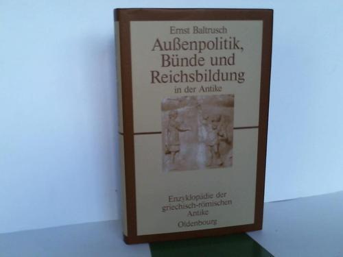 Außenpolitik, Bünde und Reichsbildung in der Antike. Enzyklopädie der griechisch-römischen Antike