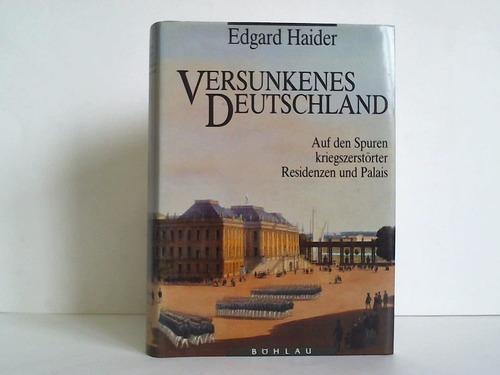 Versunkenes Deutschland. Auf den Spuren kriegszerstörter Residenzen und Palais