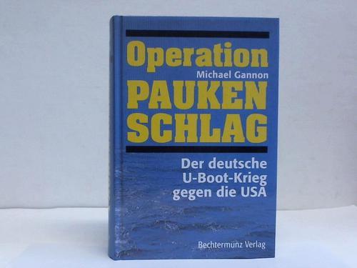 Operation Paukenschlag. Der deutsche U-Boot-Krieg gegen die USA