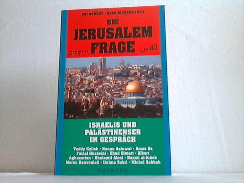 Die Frage Jerusalem. Israelis und Paläszinenser im Gespräch