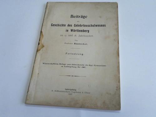 Beiträge zur Geschichte des Gelehrtenschulwesens in Württenberg im 17. und 18. Jahrhundert