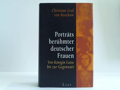 Porträts berühmter deutscher Frauen. Von Königin Luise bis zur Gegenwart - Krockow, Christian von, Graf