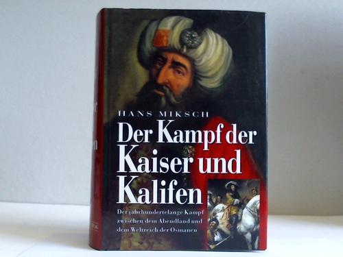 Miksch, Hans Der Kampf der Kaiser und Kalifen. Der jahrhundertelange Kampf zwischen Abendland und dem Weltreich des Osmanen. 3 Bände in einem Band