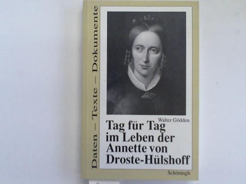 Tag für Tag im Leben der Annette von Droste-Hülshoff. Daten - Texte - Dokumente