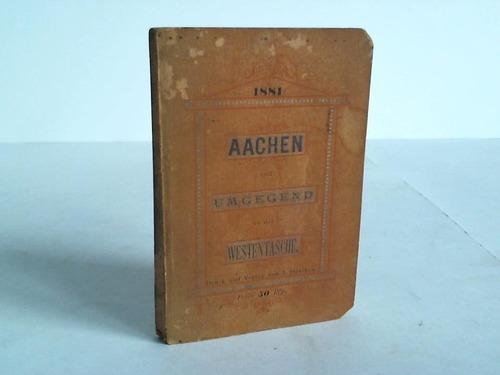 Aachen und Umgegend in der Westentasche. Kleiner  Fremdenführer nebst Plan von Aachen sowie den neuesten Eisenbahn-Fahrplänen und einem Anhang vesonderer Adressen