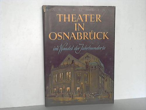 Osnabrück - Kühling, Karl Theater in Osnabrück. Im Wandel der Jarhunderte