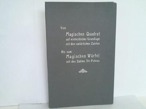 Vom magischen Quadrat auf einheitlicher Grundlage mit den natürlichen Zahlen. Bis zum Magischen Würfel mit den Zahlen 3ter Potenz