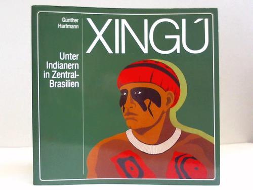 Xingu. Unter Indianern in Zentral-Brasilien. Zur einhundertjährigen Wiederkehr d. Erforschung d. Rio Xingú durch Karl von den Steinen