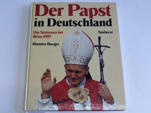 Der Papst in Deutschland. Die Stationen seiner Reise 1987 zur Seligsprechung von Edith Stein in Köln