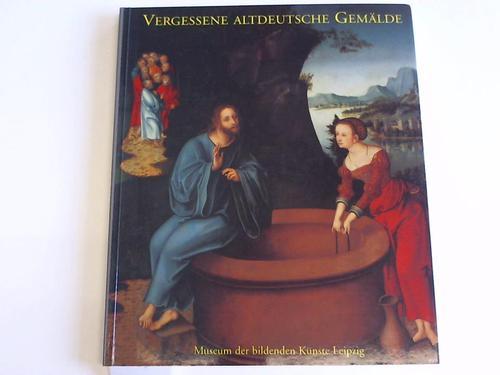 Vergessene altdeutsche Gemälde. 1815 auf dem Dachboden der Leipziger Nikolaikirche gefunden