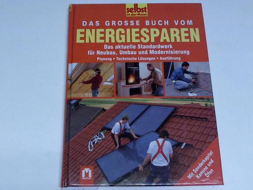 Das große Buch vom Energiesparen. Das aktuelle Standardwerk für Neubau, Umbau und Modernisierung - Planung- Technische Lösungen - Ausführungen