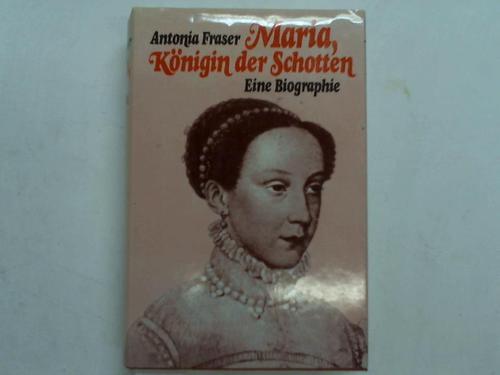 Maria, Königin der Schotten. Eine Biographie