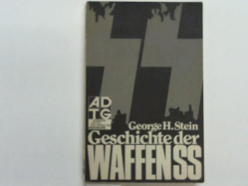 Stein, George H.  Geschichte der Waffen-SS