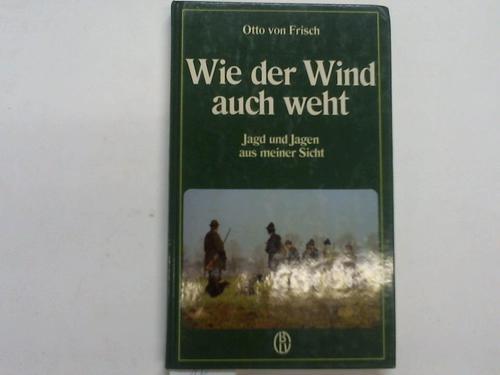Wie der Wind auch weht. Jagd und Jagen aus meiner Sicht