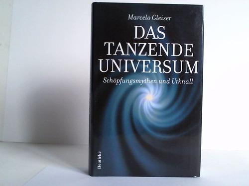 Das tanzende Universum. Schöpfungsmythen und Urknall