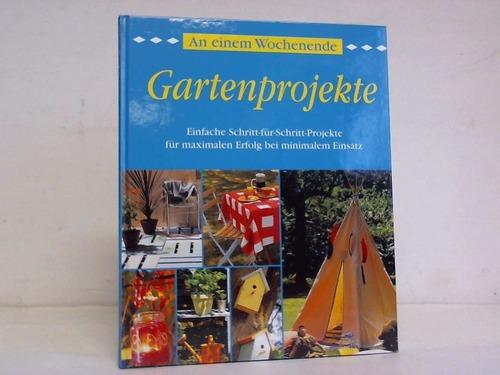 Gartenprojekte. Einfache Schritt-für-Schritt-Projkete für maximalen Erfolg bei minimalem Einsatz