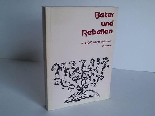 Beter und Rebellen. Aus 1000 Jahren Judentum in Polen