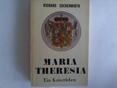 Maria Theresia. Ein Kaiserleben - Suchenwirth, Richard