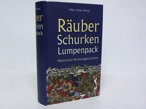 Räuber, Schurken, Lumpenpack. Historische Kriminalgeschichten
