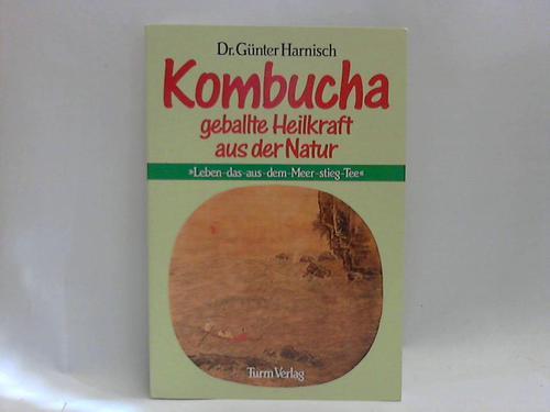 Kombucha: Geballte Heilkraft der Natur. Mit Anleitung zum Selbstherstellen des Teepilzgetränks