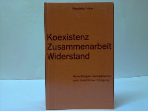 Koexistenz Zusammenarbeit Widerstand. Grundfragen europäischer und christlicher Einigung