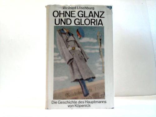 Ohne Glanz und Gloria. Die Geschichte des Hauptmanns von Köpenick