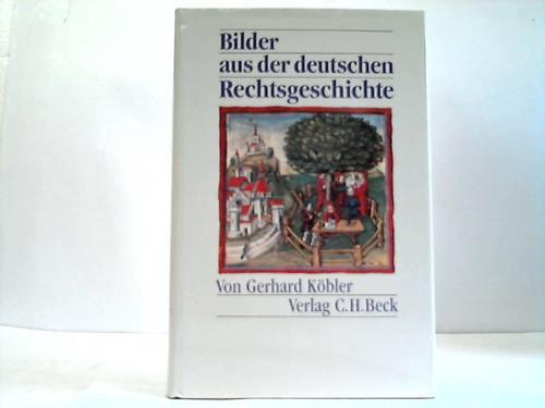 Bilder aus der deutschen Rechtsgeschichte von den Anfängen bis zur Gegenwart