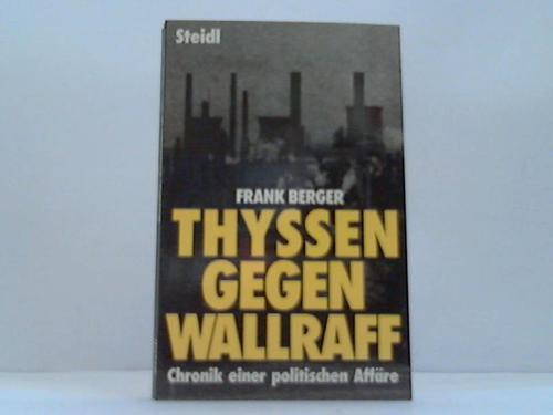 Thyssen gegen Wallraff oder: Bericht über den Versuch, einen Autor durch Prozesse und Rufmord zum Schweigen zu bringen