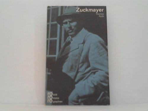 Carl Zuckmayer in Selbstzeugnissen und Bilddokumenten - Ayck, Thomas