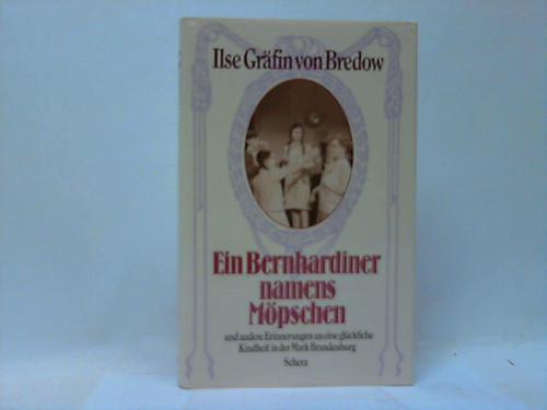 Ein Bernhadiner namens Möpschen und andere Erinnerungen an eine glückliche Kindheit in der Mark Brandenburg