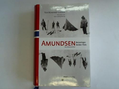 Amundsen. Bezwinger beider Pole. Die Biographie