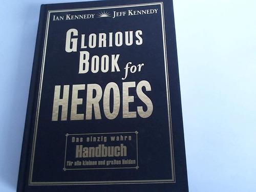 Glorious book for heroes. Das einzig wahre Handbuch für alle kleinen und großen Helden