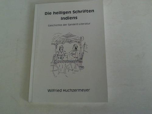 Huchzermeyer, Wilfried Die heiligen Schriften Indiens. Geschichte der Sanskrit-Literatur