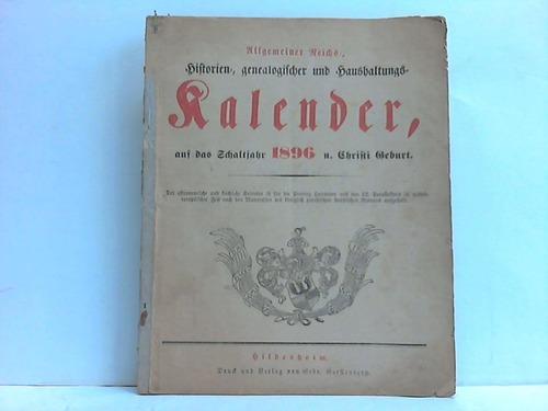 Allgemeiner Reichs-, Historien-, generalogischer und Haushaltungs-Kalender, auf das Schaltjahr 1896 n. Christi Geburt