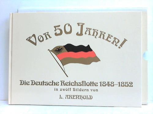 Vor 50 Jahren! Die deutsche Reichsflotte 1848 - 1852 in zwölf Bildern