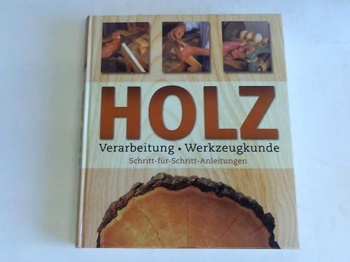 Holz. Verarbeitung, Werkzeugkunde. Schritt-für-Schritt-Anleitungen - Vigué, Jordi (Hrsg.)