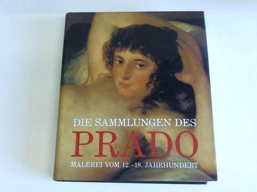 Die Sammlungen des Prado. Malerei vom 12. - 18. Jahrhundert