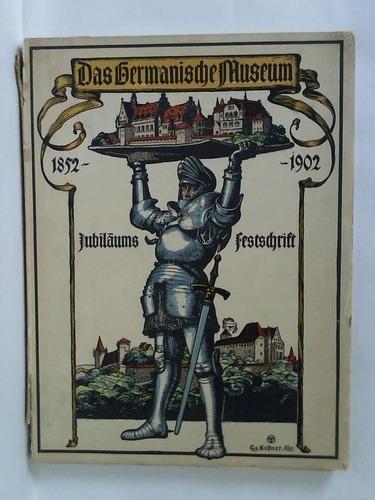 Das Germanische Nationalmuseum von 1852 bis 1902. Festschrift zur Feier seines fünfzigjährigen Bestehens im Auftrage des Direktoriums verfasst