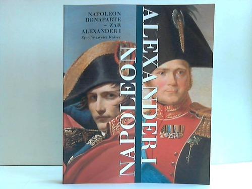 Napoleon Bonaparte - Zar Alexander I. Epoche zweier Kaiser