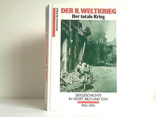 Der II. Weltkrieg - Der totale Krieg. Zeitgeschichte in Wort, Bild und Ton 1943 bis 1945