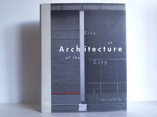 City of Architecture - Architecture of the City. Berlin 1900 - 2000