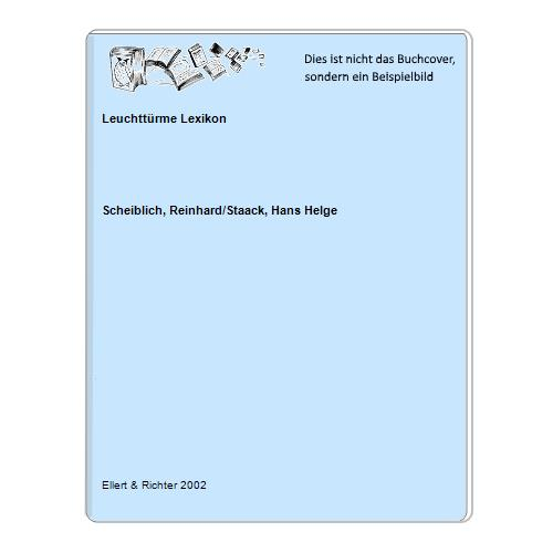 Leuchttürme Lexikon - Scheiblich, Reinhard/Staack, Hans Helge