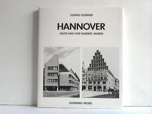 Hannover - Heute und vor 100 Jahren. Stadtgeschichte photographiert