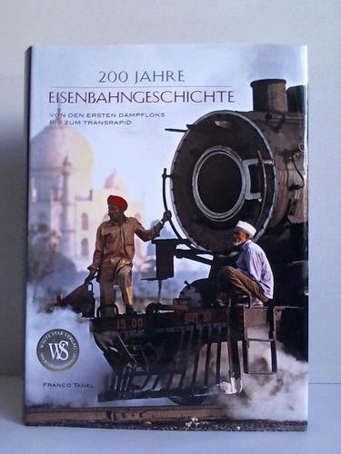 200 Jahre Eisenbahngeschichte. Von den ersten Dampfloks bis zum Transrapid