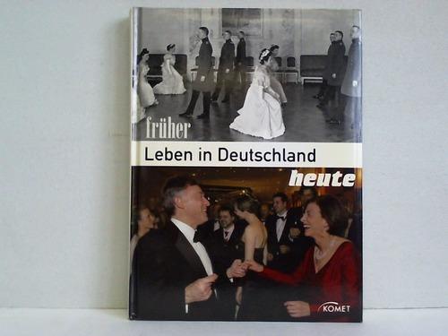 Leben in Deutschland - früher und heute. Alltag, Arbeit und Privates in Fotos und Texten gegenübergestellt