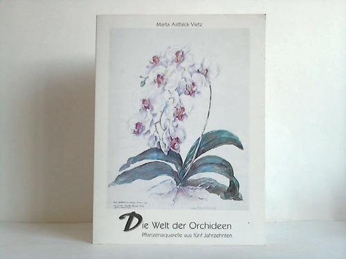 Marta Astfalck-Vietz. Die Welt der Orchideen - Pflanzenaquarelle aus fünf Jahrzehnten