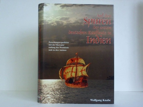 Auf den Spuren der ersten deutschen Kaufleute in Indien. Forschungsexpedition mit der Mercator entlag der Westküste und zu den Aminen