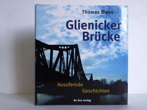 Glienicker Brücke. Ausufernde Geschichten